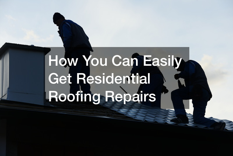 How You Can Easily Get Residential Roofing Repairs