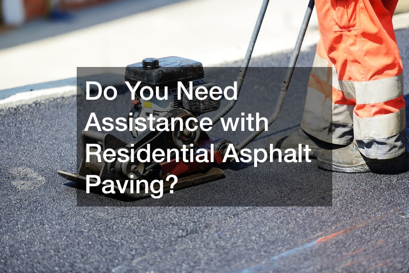 Do You Need Assistance with Residential Asphalt Paving?