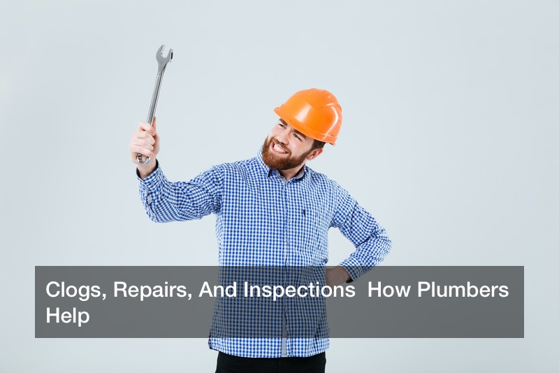 Clogs, Repairs, And Inspections  How Plumbers Help