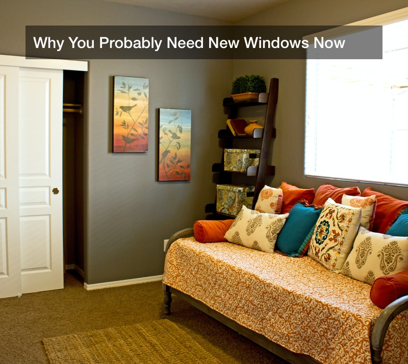 Why You Probably Need New Windows Now