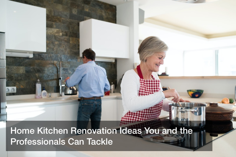 Home Kitchen Renovation Ideas You and the Professionals Can Tackle