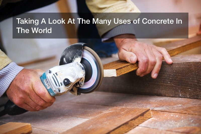 Taking A Look At The Many Uses of Concrete In The World