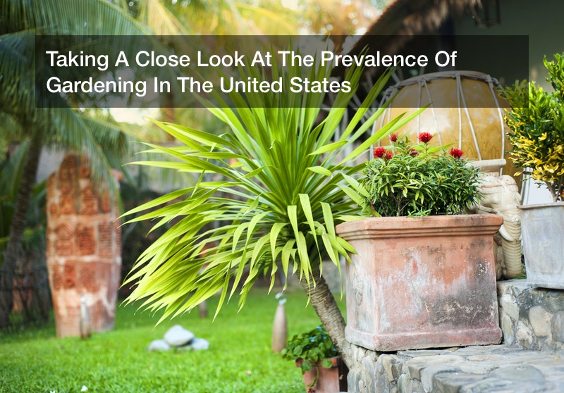Taking A Close Look At The Prevalence Of Gardening In The United States
