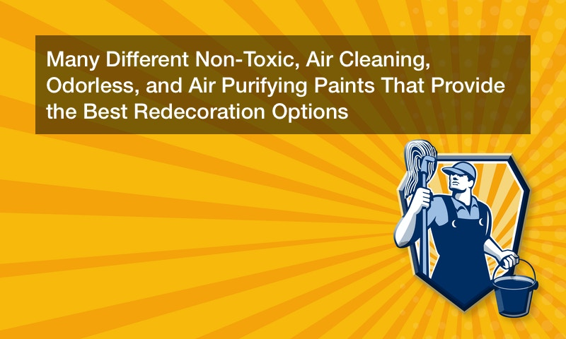 Many Different Non-Toxic, Air Cleaning, Odorless, and Air Purifying Paints That Provide the Best Redecoration Options