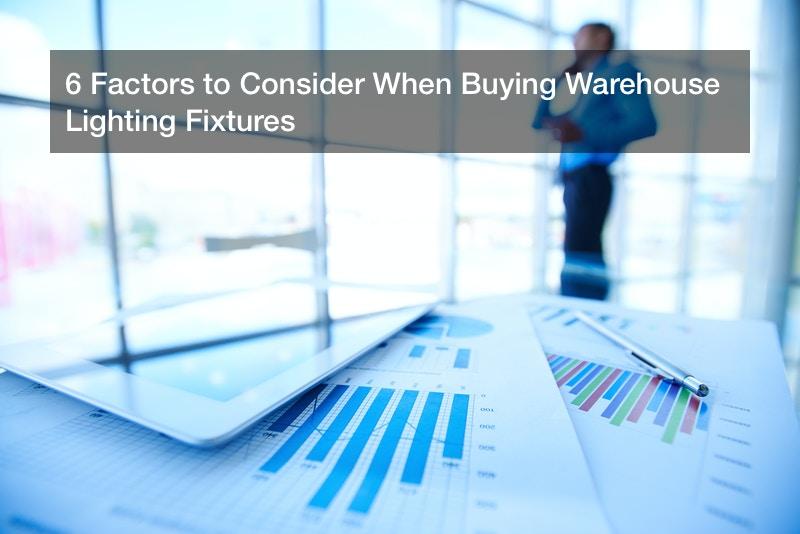 6 Factors to Consider When Buying Warehouse Lighting Fixtures