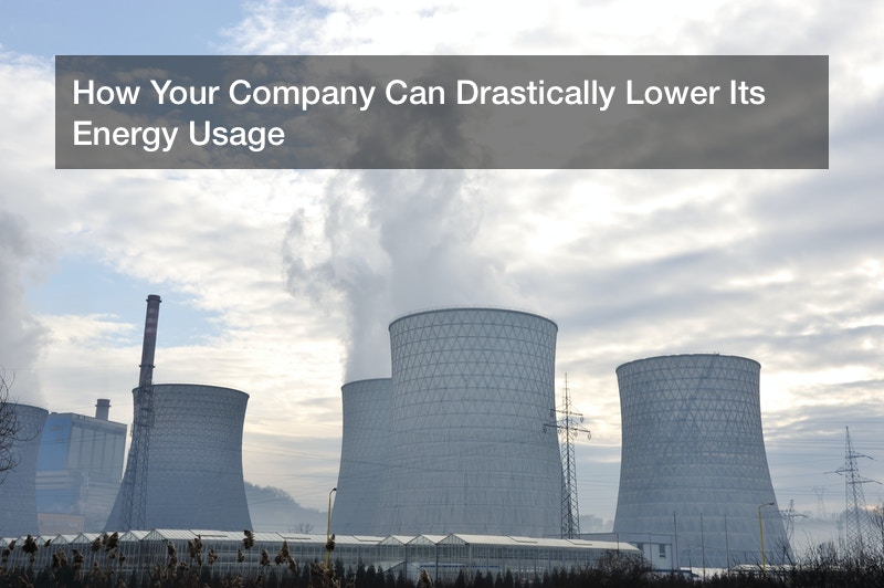 How Your Company Can Drastically Lower Its Energy Usage
