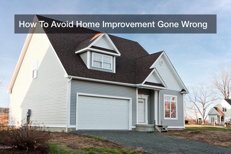 How To Avoid Home Improvement Gone Wrong