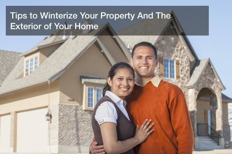 Tips to Winterize Your Property And The Exterior of Your Home