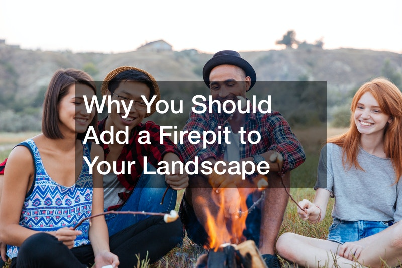 Why You Should Add a Firepit to Your Landscape