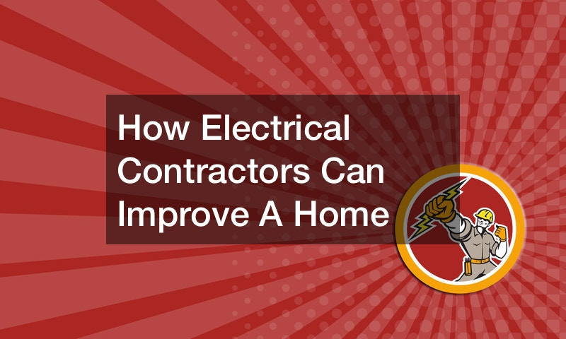 How Electrical Contractors Can Improve A Home