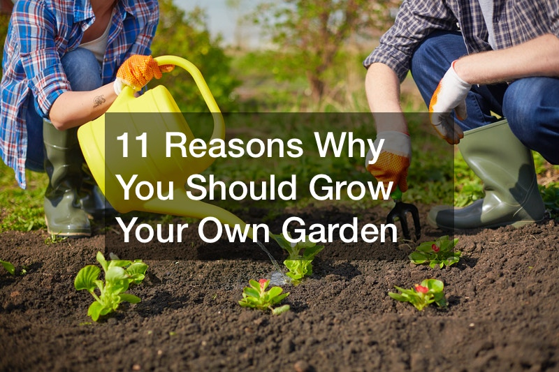 11 Reasons Why You Should Grow Your Own Garden