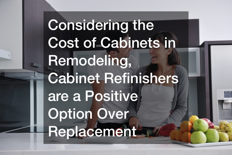 Considering the Cost of Cabinets in Remodeling, Cabinet Refinishers are a Positive Option Over Replacement