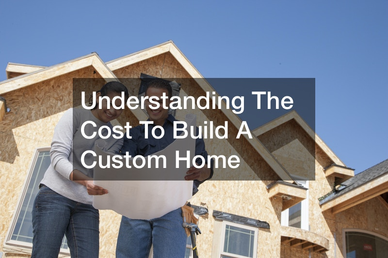 Understanding The Cost To Build A Custom Home