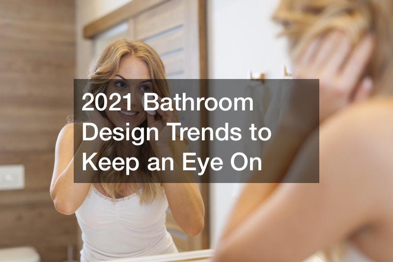 2021 Bathroom Design Trends to Keep an Eye On