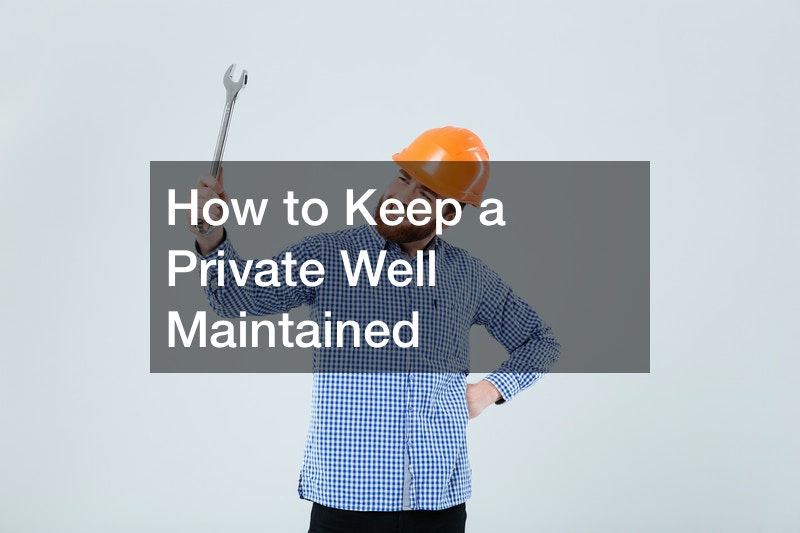 How to Keep a Private Well Maintained