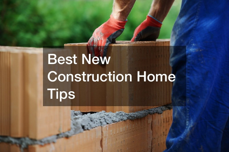 Best New Construction Home Tips