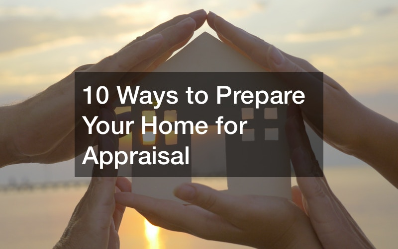 10 Ways to Prepare Your Home for Appraisal