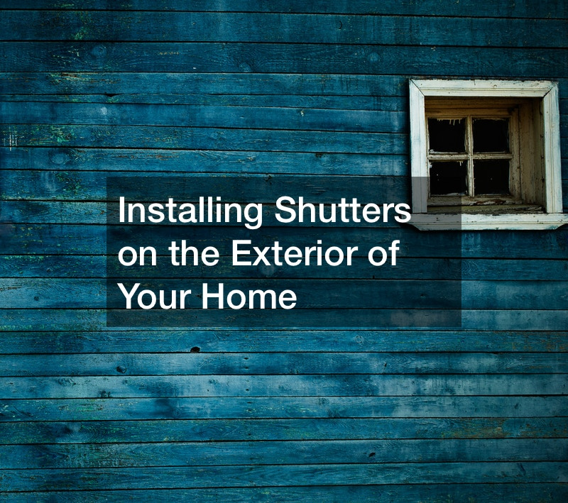 Installing Shutters on the Exterior of Your Home
