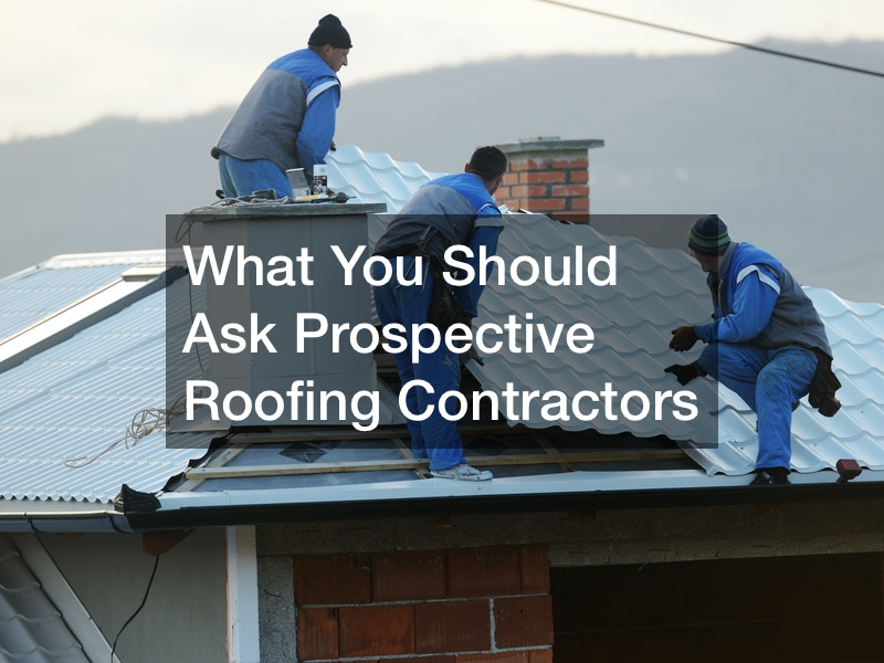 What You Should Ask Prospective Roofing Contractors
