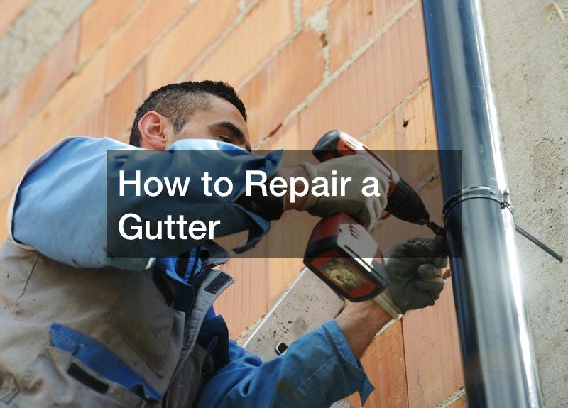How to Repair a Gutter