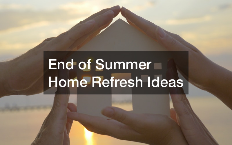 End of Summer Home Refresh Ideas